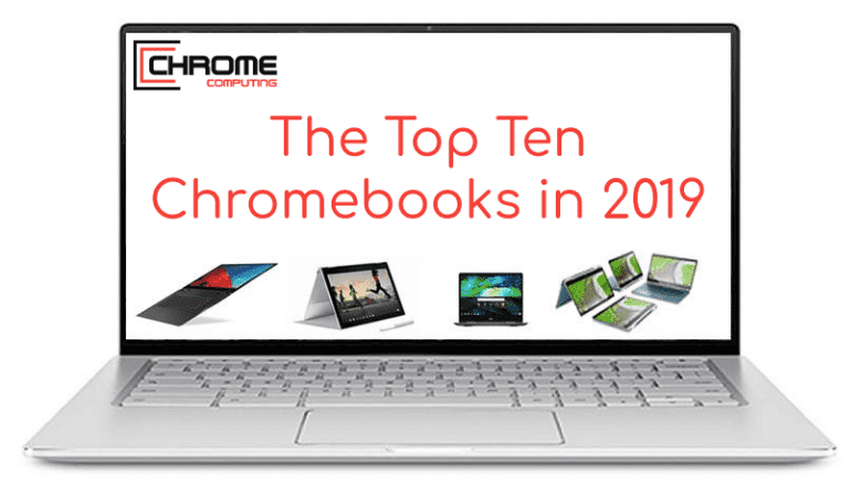 Top Ten best Chromebooks to buy in 2019 - with full