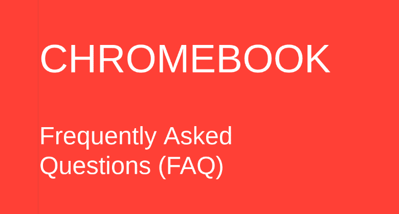Chromebook frequently asked questions - faq guide